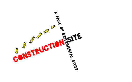 'Construction site' in red and black crosses at an angle with 'a page of experimental stuff'; six yellow-and-black blocks float above
